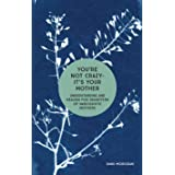 You're Not Crazy - It's Your Mother: Understanding and Healing for Daughters of Narcissistic Mothers (Daughters of Narcissist