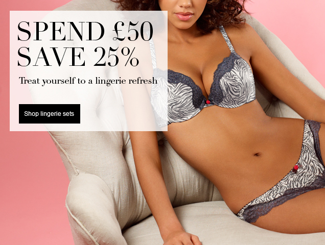 Spend £50 save 25% Treat yourself to a lingerie refresh