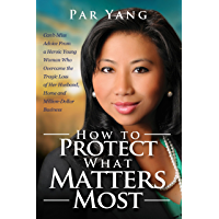 How To Protect What Matters Most: Can't Miss Advice From a Heroic Young Woman Who Overcame the Tragic Loss of Her Husband, Home, and Million-Dollar Business