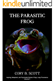 The Parasitic Frog: By Sharing Courage, Love, and Hope, We Find a Future Never Imagined (Inspiring, Metaphoric, and Psychedelic Stories of Oopy Loopy Provenance Book 1)