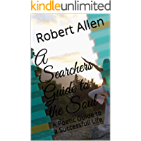 A Searchers Guide to the Soul: A Poetic Guide to a Successfull Life (The Book of Bob Part 1)