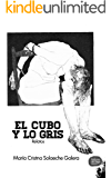 El Cubo y lo Gris: Relatos (Spanish Edition)