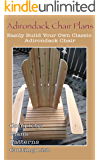 Adirondack Chair Plans - Woodworking Plans: Easily Build Your Own Classic Adirondack Chair with these furniture plans (English Edition)