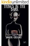 Things in the Dark: An Anthology of Horror