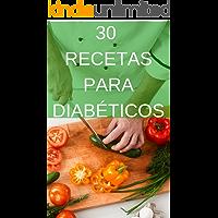 30 Recetas para Diabéticos: Recetas Bajas en Azúcar, Grasas y Carbohidratos.