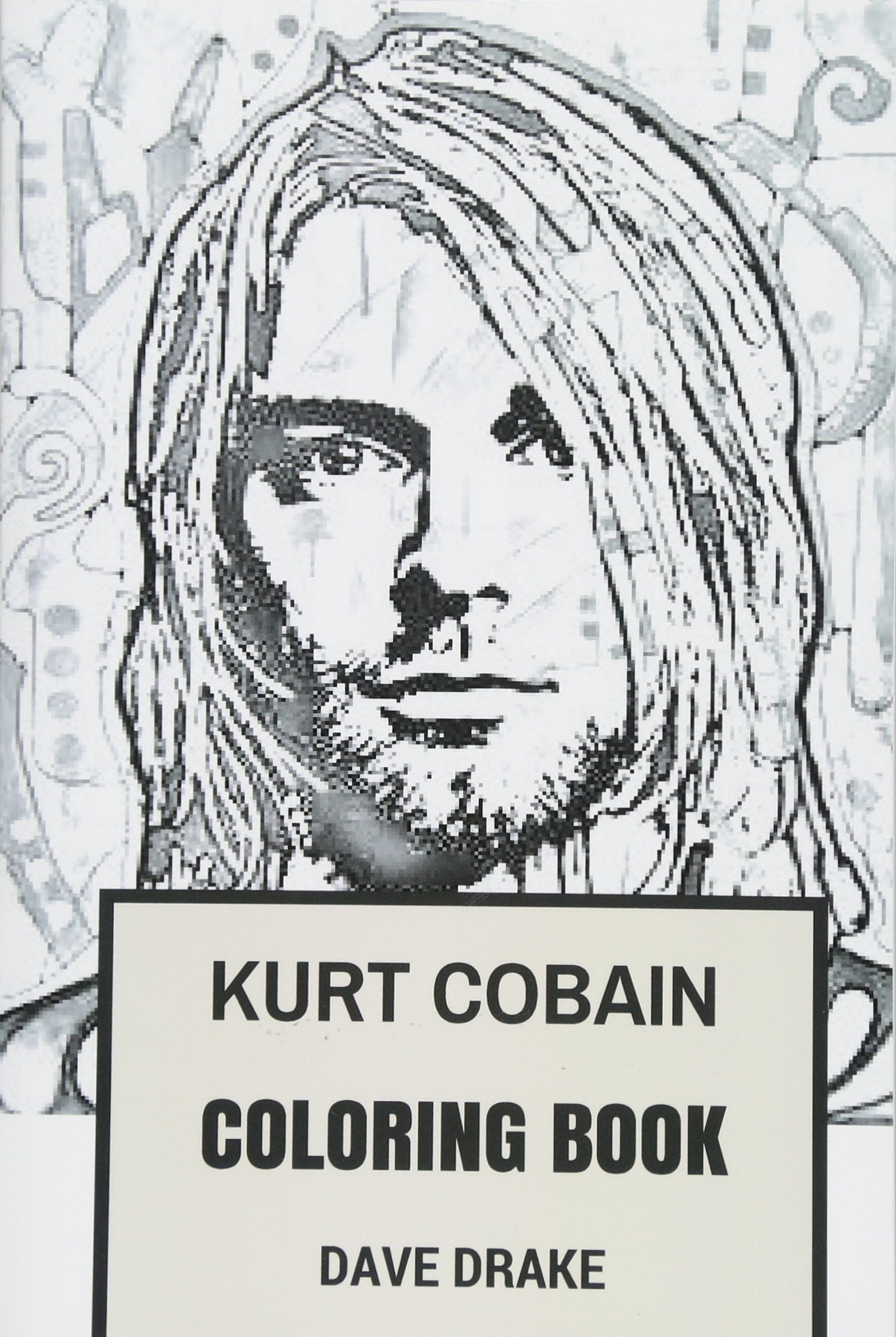 Download Kurt Cobain Coloring Book: Epic Vocal and the Leader of Grunge Legends Nirvana Art Inspired Adult Coloring Book (Coloring Books for Adults) pdf