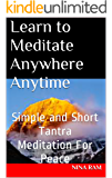 Learn To Meditate Anywhere Anytime: Simple and Short Tantra Meditation For Peace