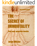 The Immortality Secret: Find your Quantum Double (Self Empowerment Book 2)