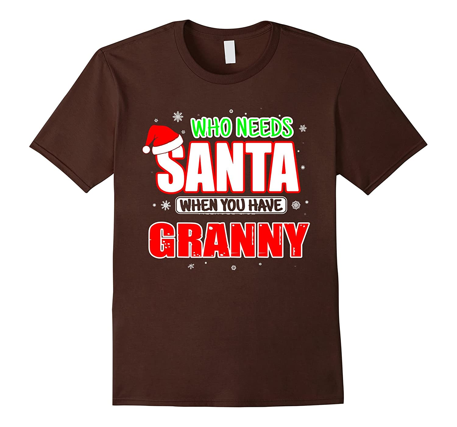 WHO NEEDS SANTA WHEN YOU HAVE GRANNY T SHIRT-Art