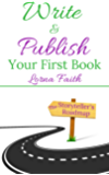 Write and Publish Your First Book: A Step-By-Step Blueprint to Write, Self-Publish and Market Your Fiction or Non-Fiction Book (The Storyteller's Roadmap Series 1)