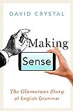 Making Sense: The Glamorous Story of English Grammar