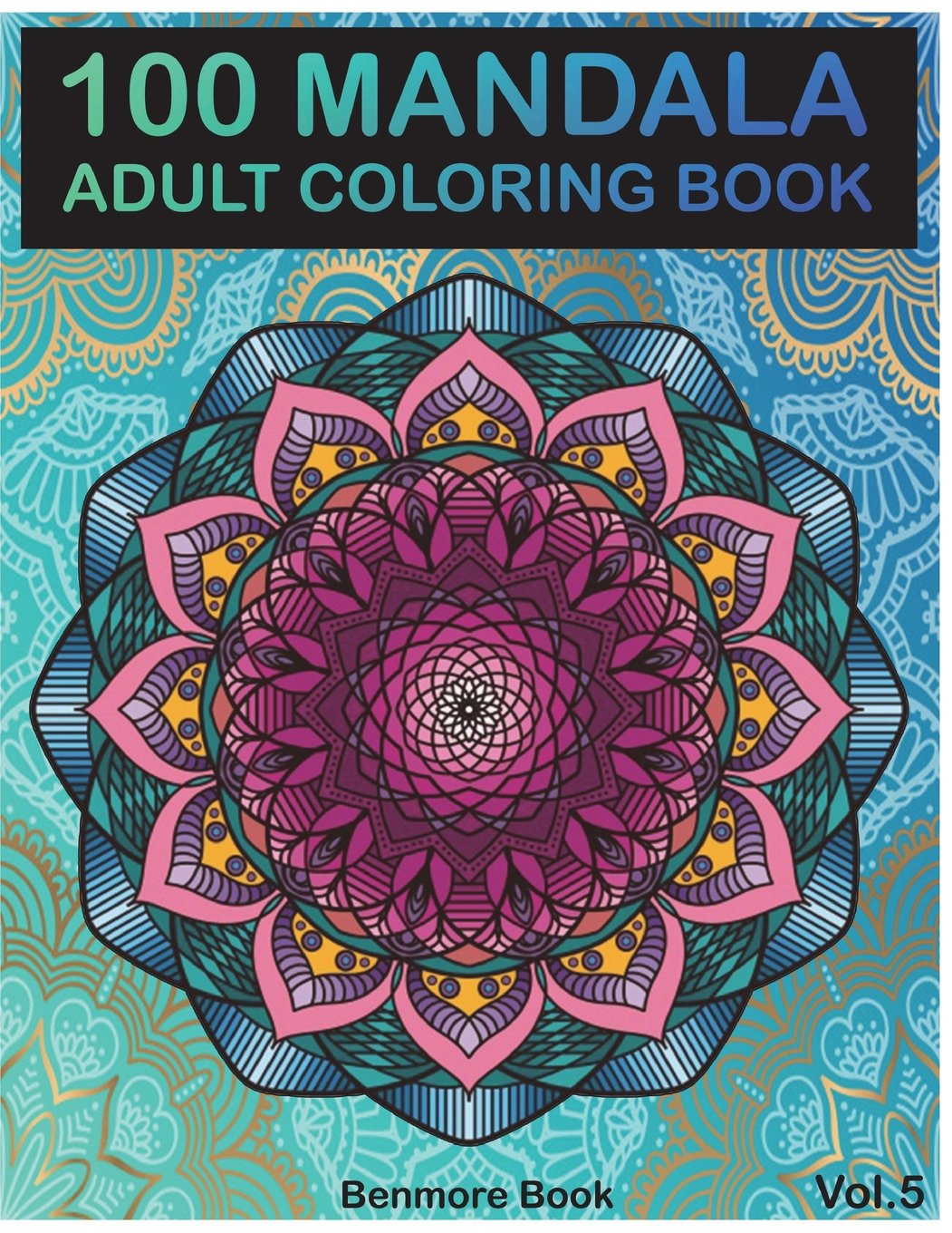 100 Mandala: Adult Coloring Book 100 Mandala Images Stress Management Coloring Book For Relaxation, Meditation, Happiness and Relief & Art Color Therapy(Volume 5) ebook