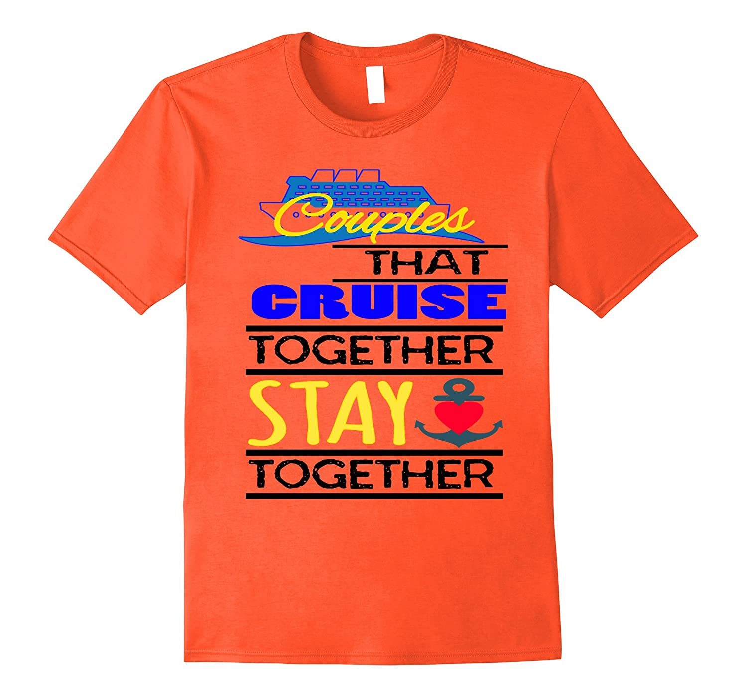 88e6d9cf Couples That Cruise Together Stay Together Novelty Tshirt-CL – Colamaga