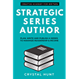 Strategic Series Author: Plan, write and publish a series to maximize readership & income (Creative Academy Guides for…