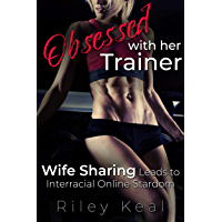 Obsessed with Her Trainer: Wife Sharing Leads to Interracial Online Stardom (English Edition)