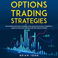 Options Trading Strategies: The Simplest and Most Complete Crash Course for Income. A Beginner's Guide to Invest and…
