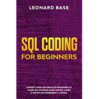 SQL Coding For Beginners: A Smart Guide For Absolute Beginners To Learn SQL Database And Server. Learn It Faster And…