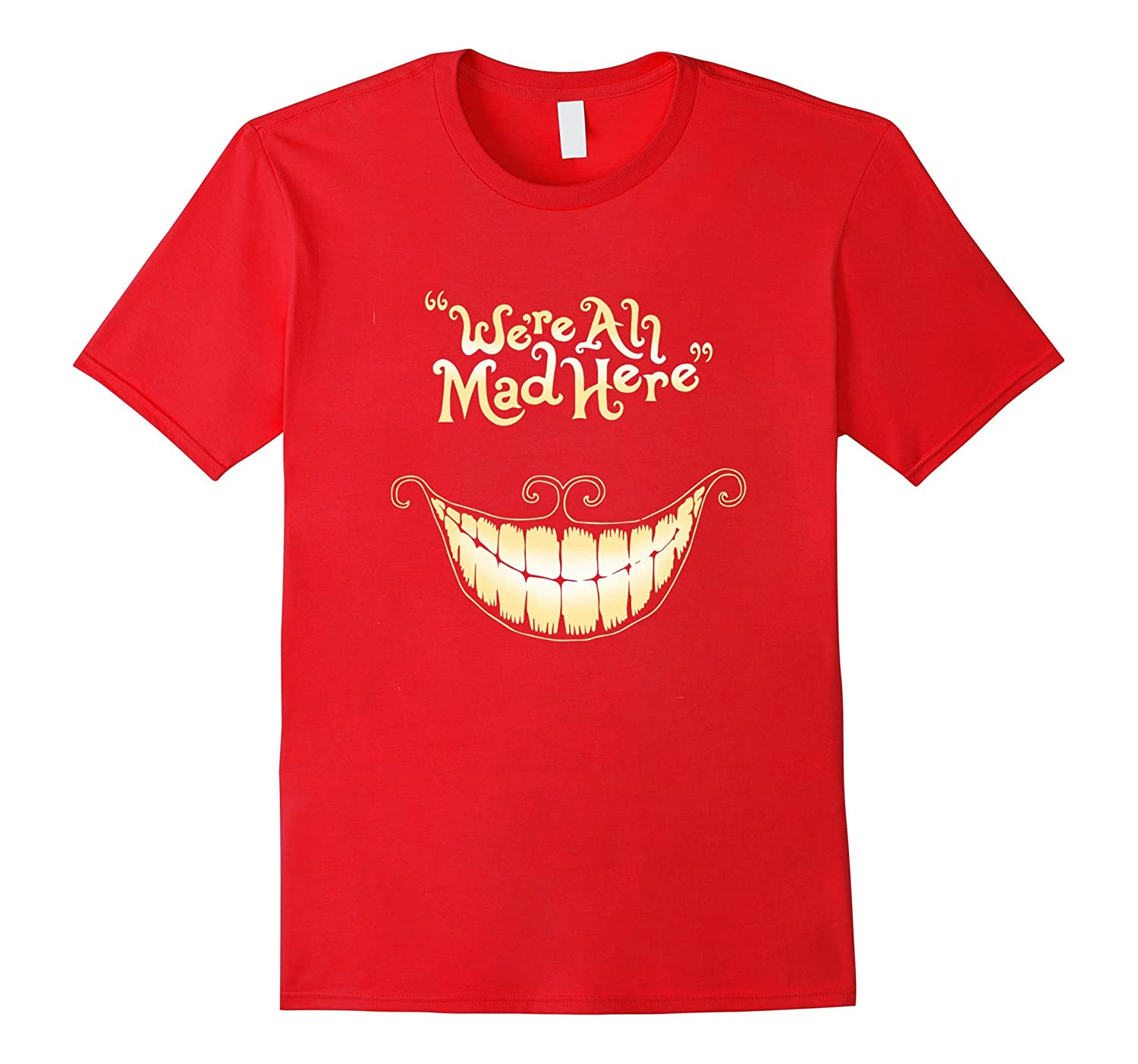 We Are All Mad In Here Halloween Costume T-Shirt-FL