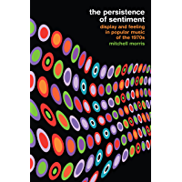 The Persistence of Sentiment: Display and Feeling in Popular Music of the 1970s book cover