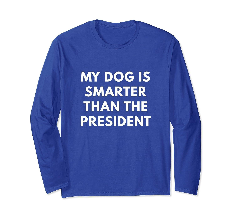 My Dog Is Smarter Than The President - Long Sleeve Shirt-AZP