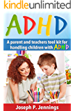 ADHD: A parent and teachers tool kit for handling children with ADHD