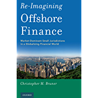 Re-Imagining Offshore Finance: Market-Dominant Small Jurisdictions in a Globalizing Financial World (English Edition)