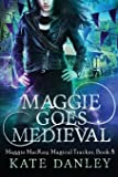 Maggie Goes Medieval (Maggie MacKay: Magical Tracker) (Volume 8)