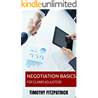 Negotiation Basics For Claims Adjusters (Adjuster Manuals Book 2)