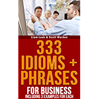 333 Idioms + Phrases: For Business Including 3 Examples For Each (English Edition)