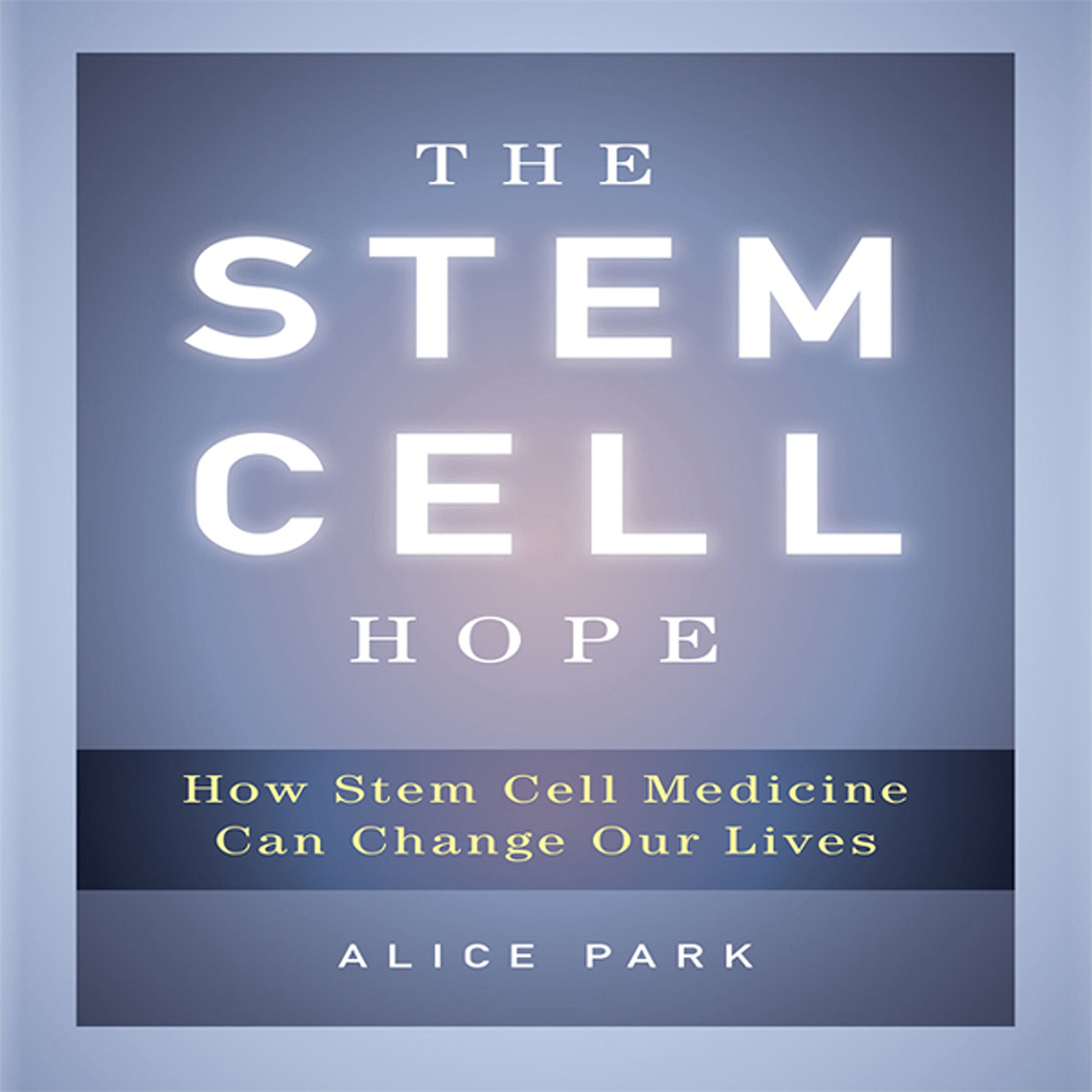 The Stem Cell Hope  How Stem Cell Medicine Can Change Our Lives