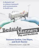 Bedside Manners: Play and Workbook (The Culture and Politics of Health Care Work)
