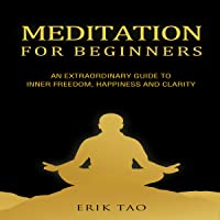 Meditation for Beginners: An Extraordinary Guide to Inner Freedom, Happiness, and Clarity