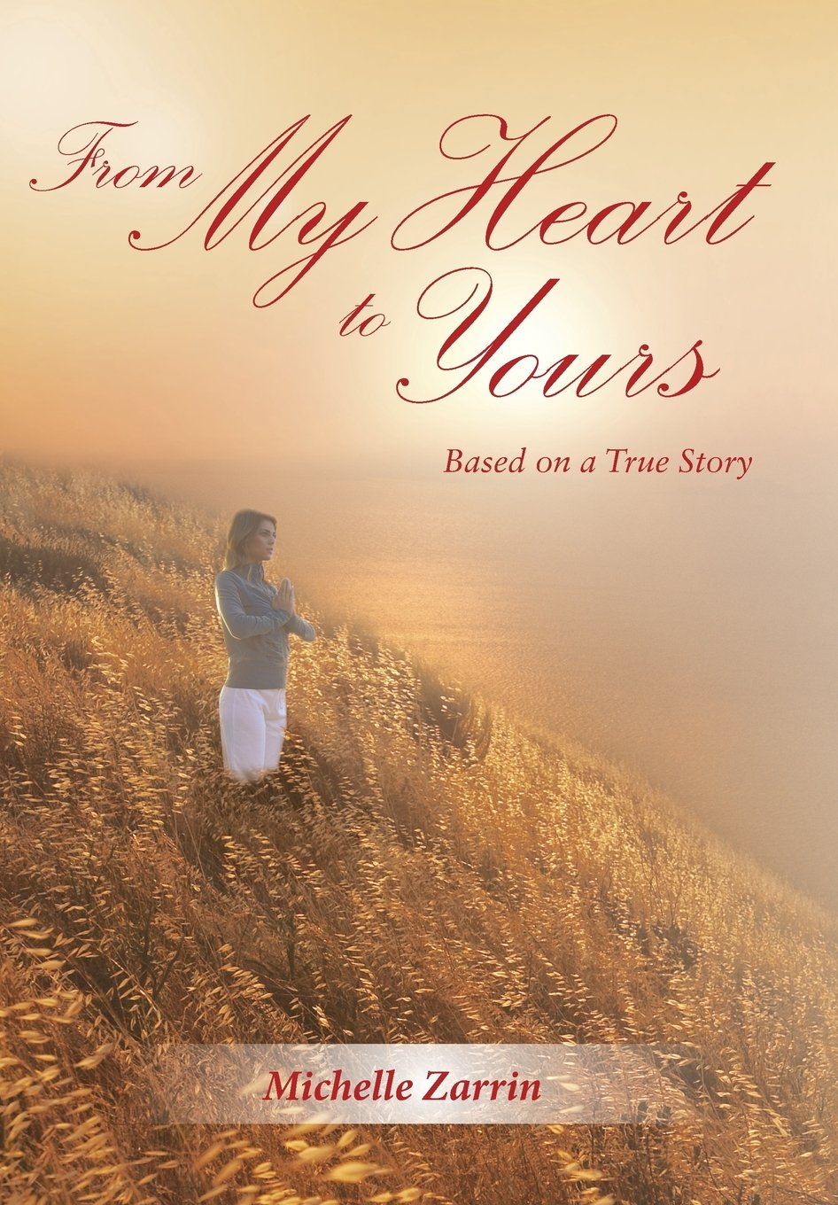 from my heart to yours based on a true story michelle zarrin