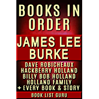 James Lee Burke Books in Order: Dave Robicheaux series, Hackberry Holland series, Billy Bob Holland series, Holland Family series, all short stories and standalone novels. (Series Order Book 15)
