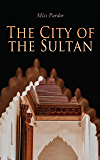 The City of the Sultan: The City Life and Domestic Manners of the Turks, in 1836 (Vol. 1&2) Complete Edition