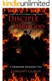Disciple of a Dark God: A Grimdark Assassin's Tale (The Daemondamned Trilogy Book 1)