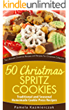 50 Christmas Spritz Cookies – Traditional and Seasonal Homemade Cookie Press Recipes (The Ultimate Christmas Recipes and…