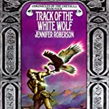 Track of the White Wolf: Chronicles of the Cheysuli, Book 4