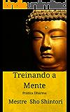 Treinando a Mente: Prática Dharma (Meditação Mestre Sho Shintori Livro 1)