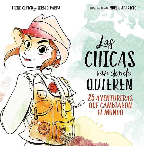 Las chicas van donde quieren. 25 aventureras que cambiaron el mundo - Libros para empoderar a las niñas - Mil ideas para regalar