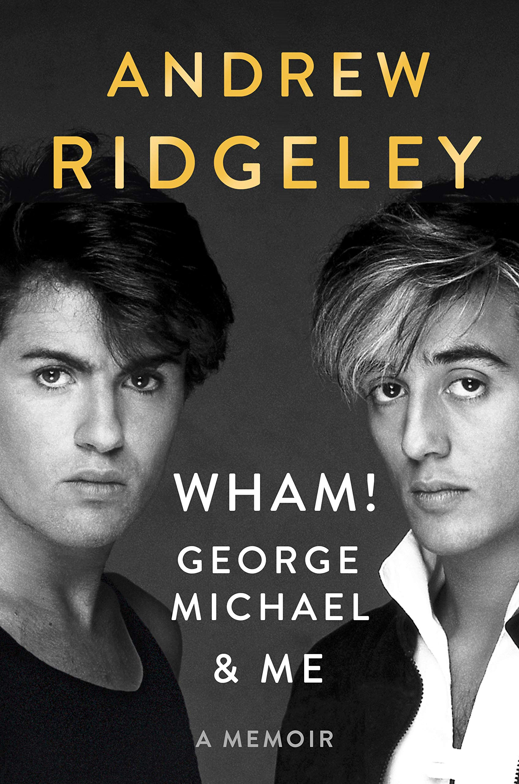 Download Wham!, George Michael and Me: A Memoir by Andrew Ridgeley