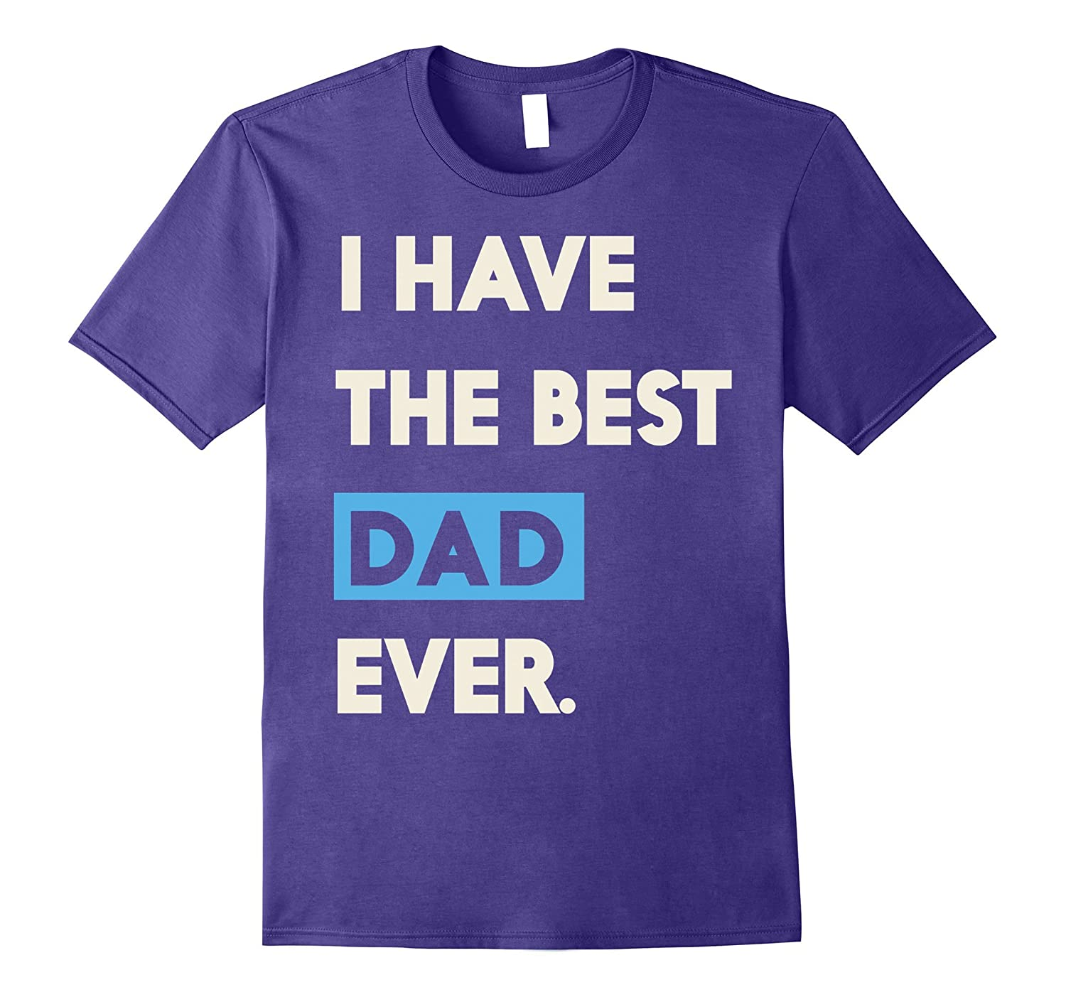 I Have The Best Dad Ever Funny Fathers Day Or Gift T-Shirt-Vaci