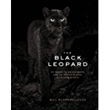 The Black Leopard: My Quest to Photograph One of Africa's Most Elusive Big Cats