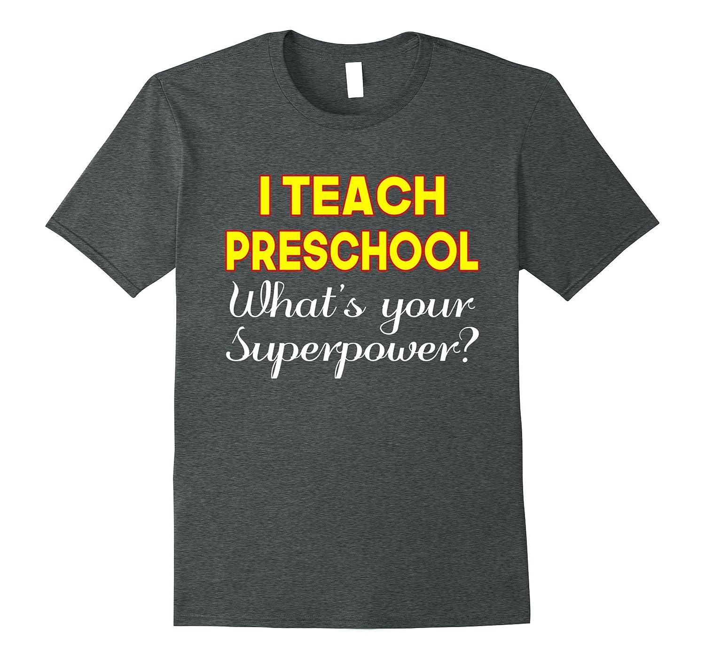 I Teach Preschool What's Your Superpower? T-shirt Teacher-FL