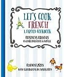 Let's Cook French, A Family Cookbook: Cuisinons Francais, Un livre pour toute la famille