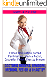 Doctor's Orders: Femdom, Medical Fetish & Chastity: Female Domination, Forced Feminization, Medical Fetish, Castration Fetish, Chastity & more. (The League of Dominant Women Book 2) (English Edition)
