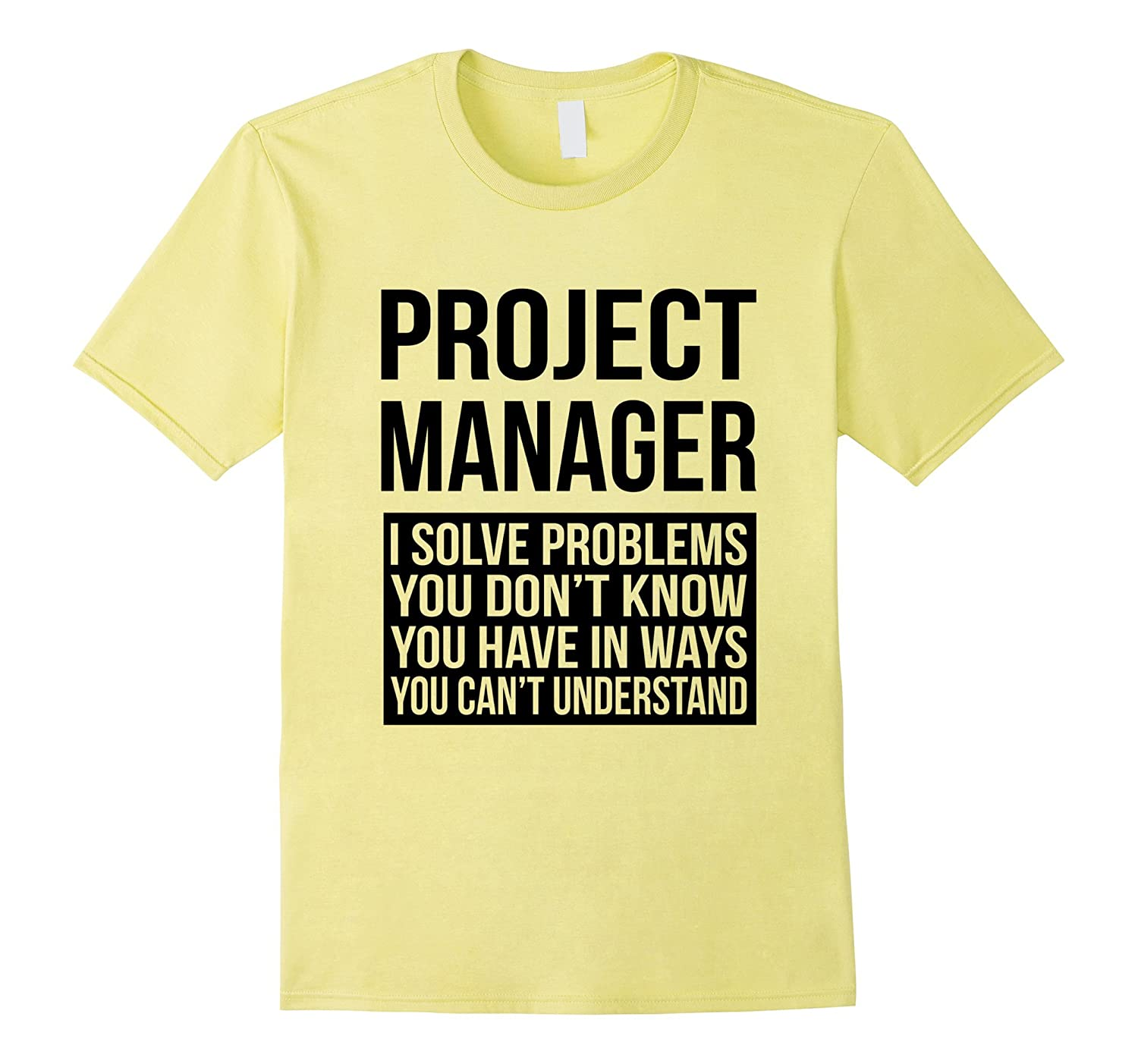 Project Manager I Solve Problems You Dont Know T Shirt Gift-TJ