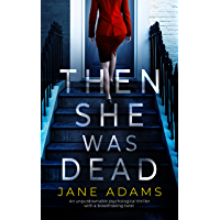 THEN SHE WAS DEAD an unputdownable psychological thriller with a breathtaking twist (Totally Gripping Psychological…