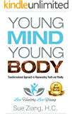 YOUNG MIND YOUNG BODY: Transformational Approach to Rejuvenating Youth and Vitality