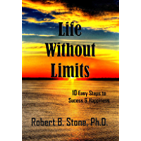 Life Without Limits: 10 Easy Steps to Success & Happiness (English Edition)